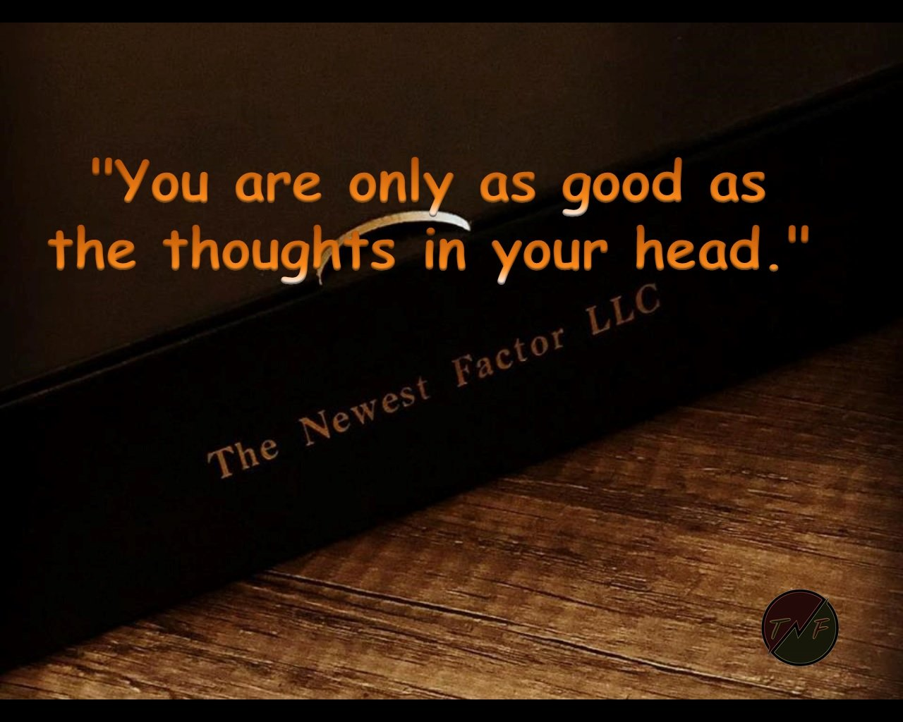"""You are only as good as the thoughts in your head."" ~Jonathan Celestin"
